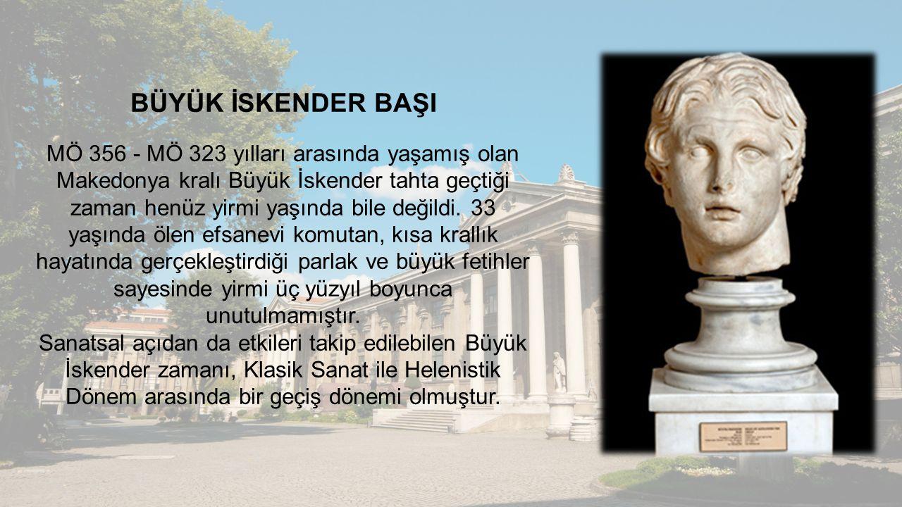BÜYÜK İSKENDER BAŞI MÖ 356 - MÖ 323 yılları arasında yaşamış olan Makedonya kralı Büyük İskender tahta geçtiği zaman henüz yirmi yaşında bile değildi.