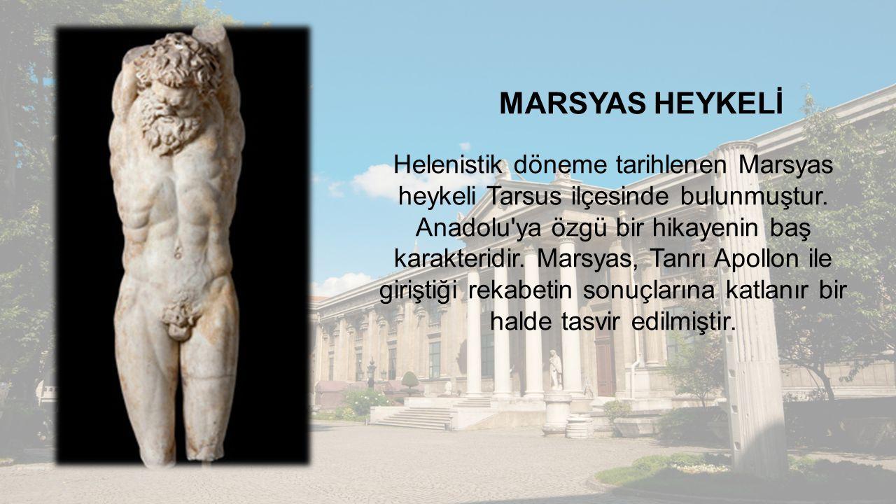 MARSYAS HEYKELİ Helenistik döneme tarihlenen Marsyas heykeli Tarsus ilçesinde bulunmuştur. Anadolu'ya özgü bir hikayenin baş karakteridir. Marsyas, Ta