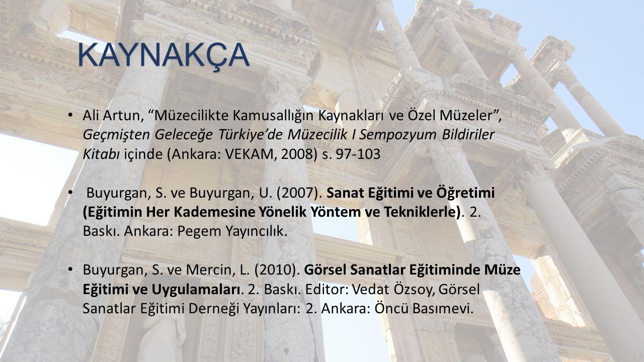 """KAYNAKÇA KAYNAKÇA Ali Artun, """"Müzecilikte Kamusallığın Kaynakları ve Özel Müzeler"""", Geçmişten Geleceğe Türkiye'de Müzecilik I Sempozyum Bildiriler Kit"""