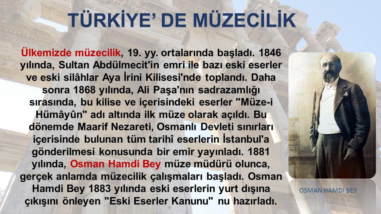 Ülkemizde müzecilik, 19. yy. ortalarında başladı. 1846 yılında, Sultan Abdülmecit'in emri ile bazı eski eserler ve eski silâhlar Aya İrini Kilisesi'nd
