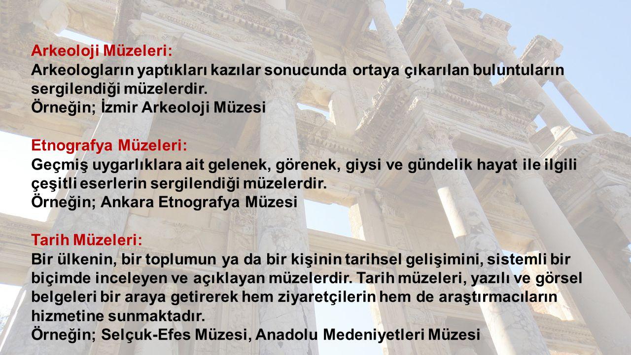 Arkeoloji Müzeleri: Arkeologların yaptıkları kazılar sonucunda ortaya çıkarılan buluntuların sergilendiği müzelerdir. Örneğin; İzmir Arkeoloji Müzesi