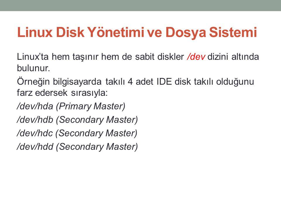 Linux Disk Yönetimi ve Dosya Sistemi Linux'ta hem taşınır hem de sabit diskler /dev dizini altında bulunur. Örneğin bilgisayarda takılı 4 adet IDE dis