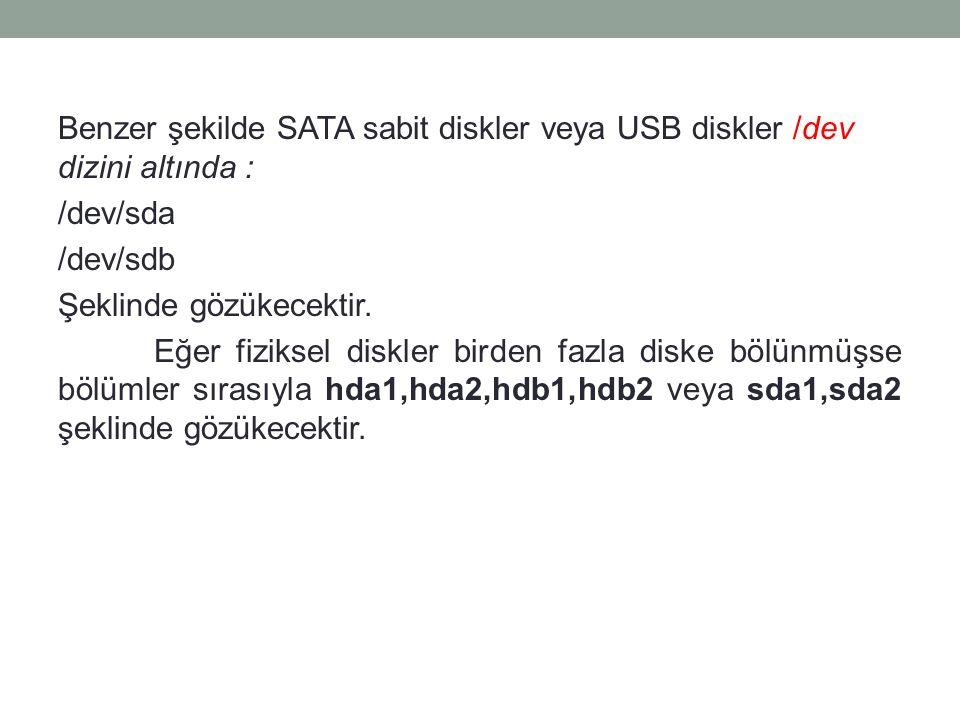 Benzer şekilde SATA sabit diskler veya USB diskler /dev dizini altında : /dev/sda /dev/sdb Şeklinde gözükecektir. Eğer fiziksel diskler birden fazla d
