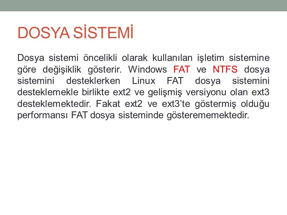 DOSYA SİSTEMİ Dosya sistemi öncelikli olarak kullanılan işletim sistemine göre değişiklik gösterir. Windows FAT ve NTFS dosya sistemini desteklerken L