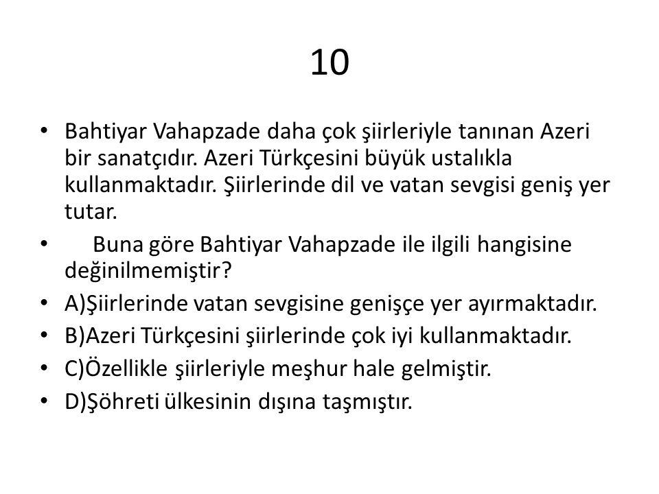 10 Bahtiyar Vahapzade daha çok şiirleriyle tanınan Azeri bir sanatçıdır. Azeri Türkçesini büyük ustalıkla kullanmaktadır. Şiirlerinde dil ve vatan sev
