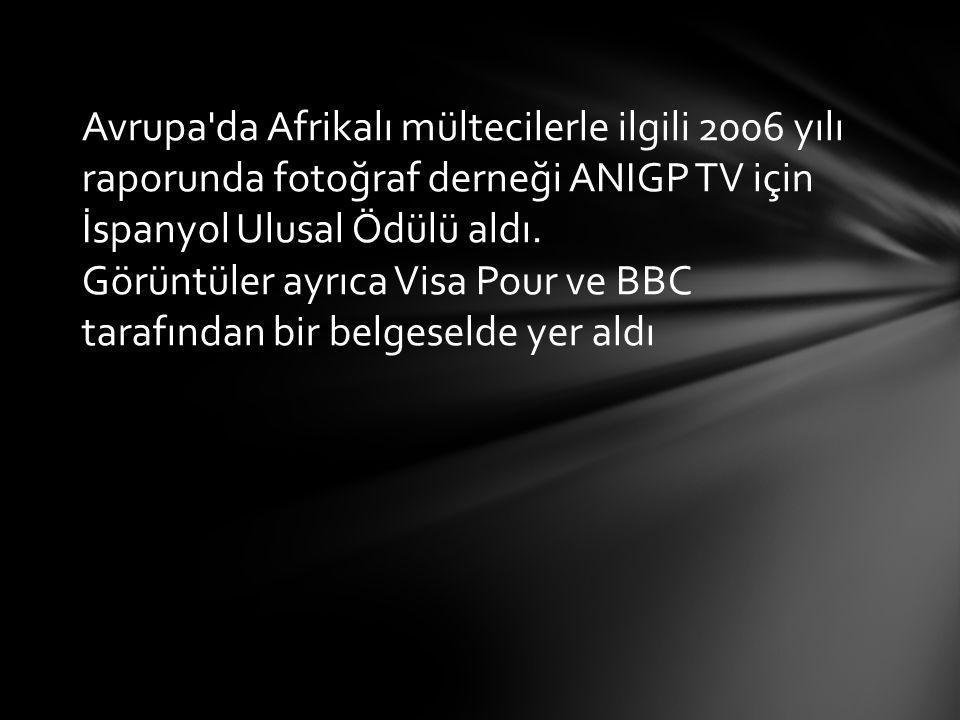 Avrupa'da Afrikalı mültecilerle ilgili 2006 yılı raporunda fotoğraf derneği ANIGP TV için İspanyol Ulusal Ödülü aldı. Görüntüler ayrıca Visa Pour ve B
