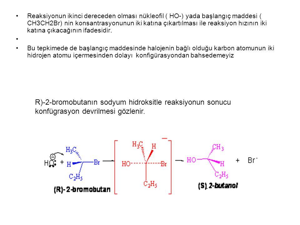 Reaksiyonun ikinci dereceden olması nükleofil ( HO-) yada başlangıç maddesi ( CH3CH2Br) nin konsantrasyonunun iki katına çıkartılması ile reaksiyon hı