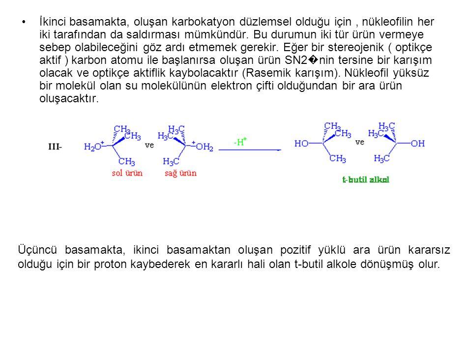İkinci basamakta, oluşan karbokatyon düzlemsel olduğu için, nükleofilin her iki tarafından da saldırması mümkündür. Bu durumun iki tür ürün vermeye se
