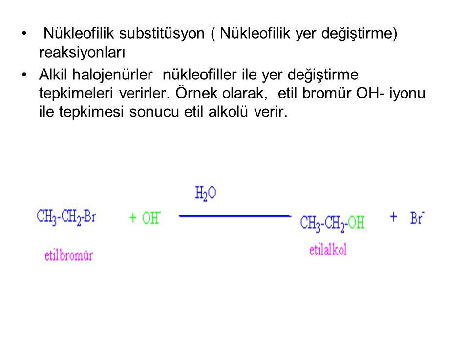 Nükleofilik substitüsyon ( Nükleofilik yer değiştirme) reaksiyonları Alkil halojenürler nükleofiller ile yer değiştirme tepkimeleri verirler. Örnek ol
