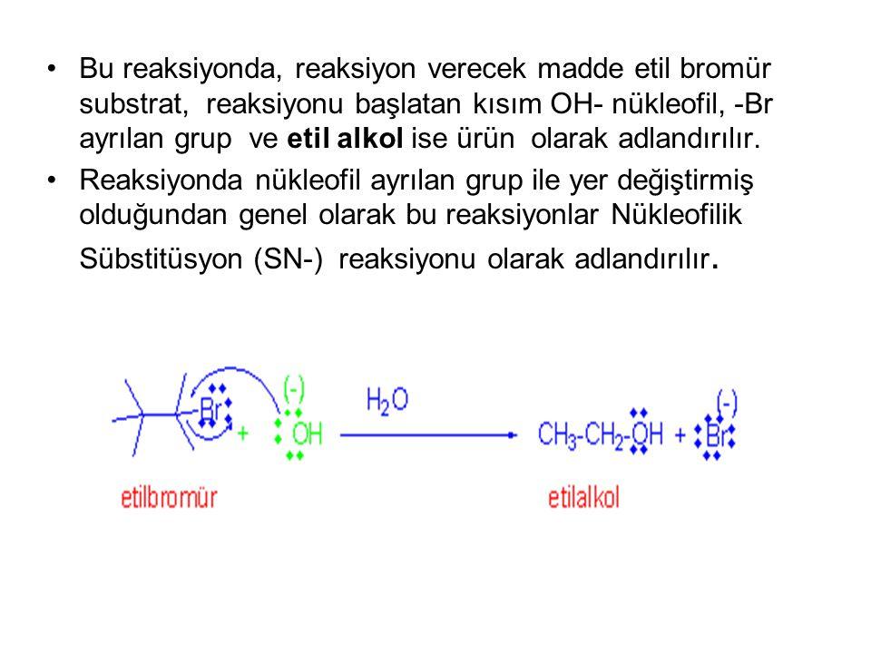 Bu reaksiyonda, reaksiyon verecek madde etil bromür substrat, reaksiyonu başlatan kısım OH- nükleofil, -Br ayrılan grup ve etil alkol ise ürün olarak
