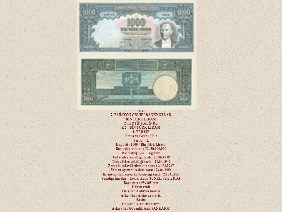 E 2 2.EMİSYON GRUBU BANKNOTLAR BİN TÜRK LİRASI 2 TERTİP HALİNDE E 2 - BİN TÜRK LİRASI I.