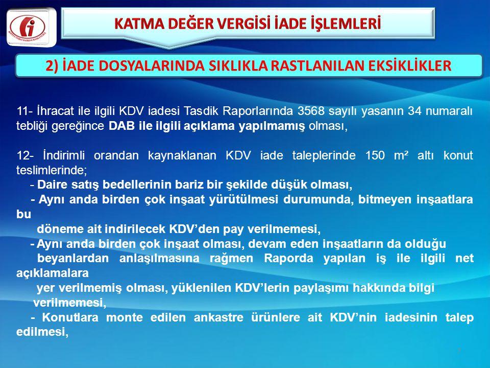 11- İhracat ile ilgili KDV iadesi Tasdik Raporlarında 3568 sayılı yasanın 34 numaralı tebliği gereğince DAB ile ilgili açıklama yapılmamış olması, 12-