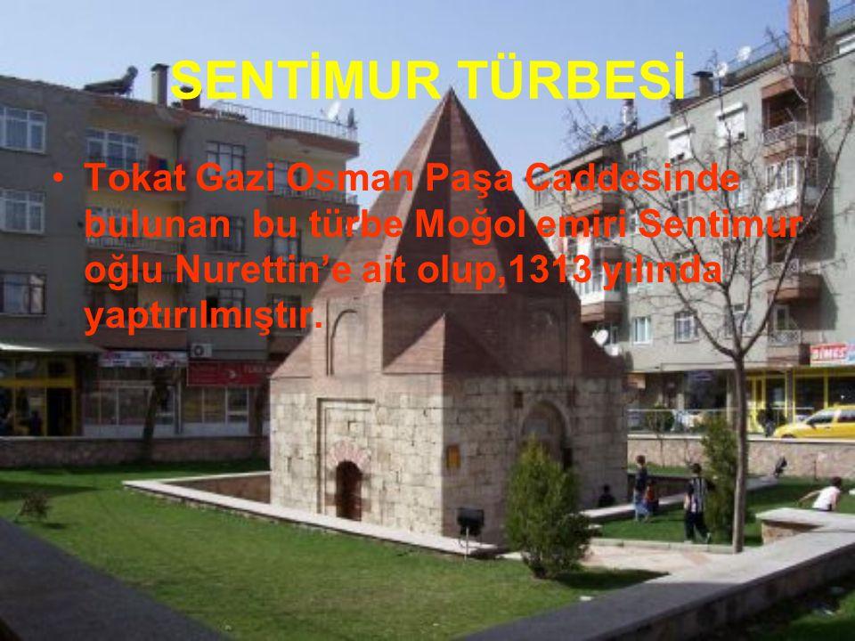 SENTİMUR TÜRBESİ Tokat Gazi Osman Paşa Caddesinde bulunan bu türbe Moğol emiri Sentimur oğlu Nurettin'e ait olup,1313 yılında yaptırılmıştır.