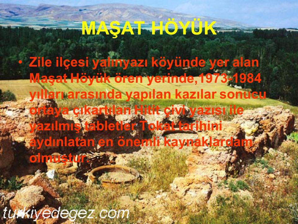 MAŞAT HÖYÜK Zile ilçesi yalınyazı köyünde yer alan Maşat Höyük ören yerinde,1973-1984 yılları arasında yapılan kazılar sonucu ortaya çıkartılan Hitit