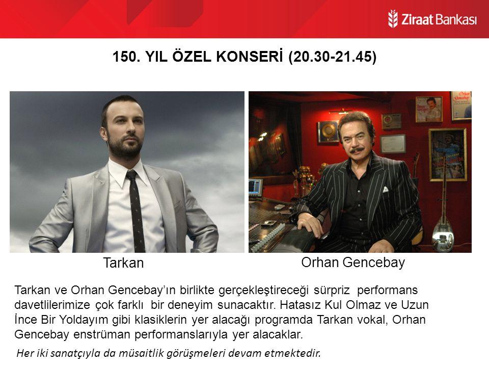150. YIL ÖZEL KONSERİ (20.30-21.45) Tarkan Orhan Gencebay Tarkan ve Orhan Gencebay'ın birlikte gerçekleştireceği sürpriz performans davetlilerimize ço