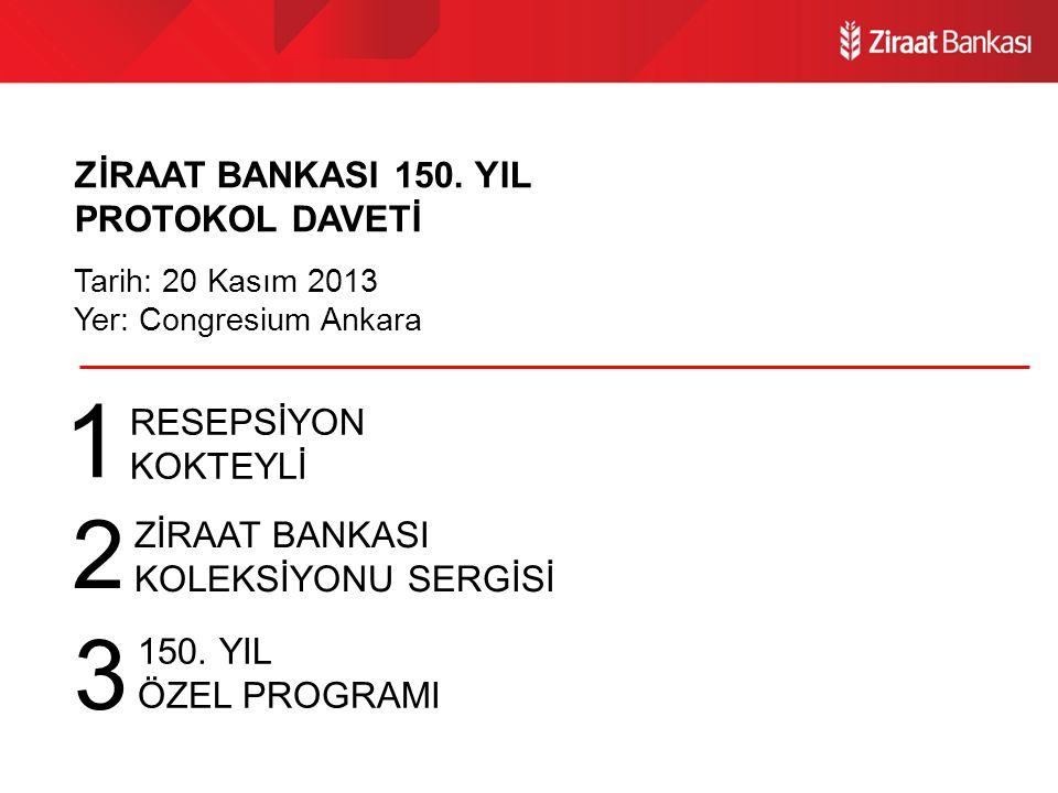 ZİRAAT BANKASI 150. YIL PROTOKOL DAVETİ Tarih: 20 Kasım 2013 Yer: Congresium Ankara 150.