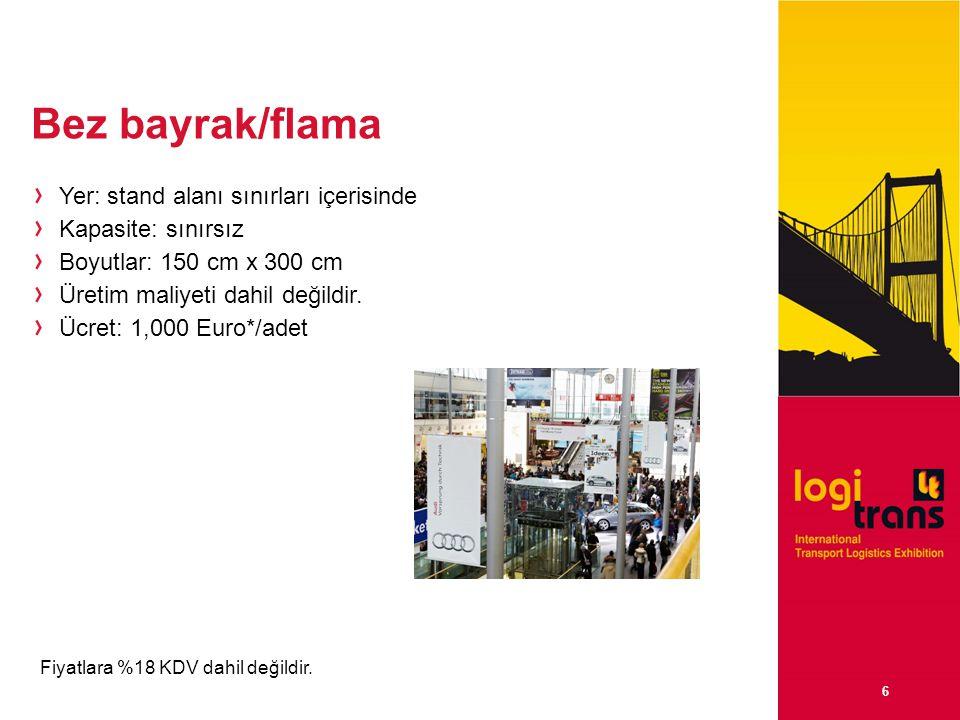 6 Bez bayrak/flama Yer: stand alanı sınırları içerisinde Kapasite: sınırsız Boyutlar: 150 cm x 300 cm Üretim maliyeti dahil değildir.