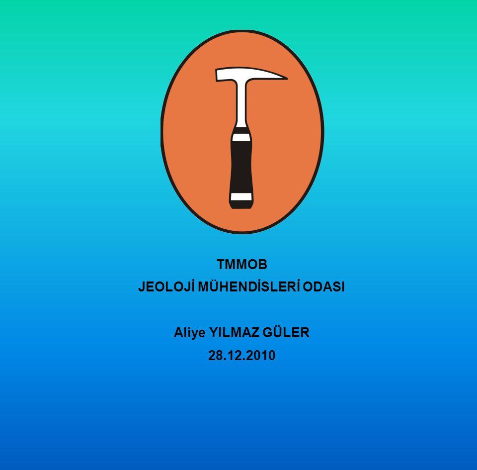 TMMOB JEOLOJİ MÜHENDİSLERİ ODASI Aliye YILMAZ GÜLER 28.12.2010