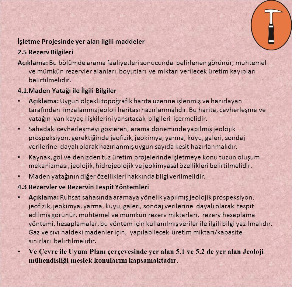 İşletme Projesinde yer alan ilgili maddeler 2.5 Rezerv Bilgileri Açıklama: Bu bölümde arama faaliyetleri sonucunda belirlenen görünür, muhtemel ve müm