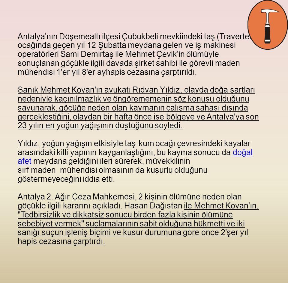 Antalya'nın Döşemealtı ilçesi Çubukbeli mevkiindeki taş (Traverten) ocağında geçen yıl 12 Şubatta meydana gelen ve iş makinesi operatörleri Sami Demir