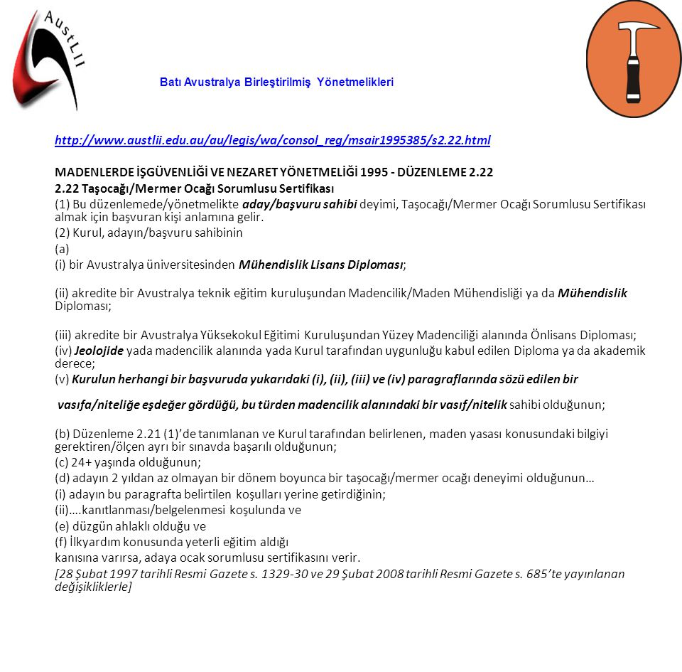 Batı Avustralya Birleştirilmiş Yönetmelikleri http://www.austlii.edu.au/au/legis/wa/consol_reg/msair1995385/s2.22.html MADENLERDE İŞGÜVENLİĞİ VE NEZAR