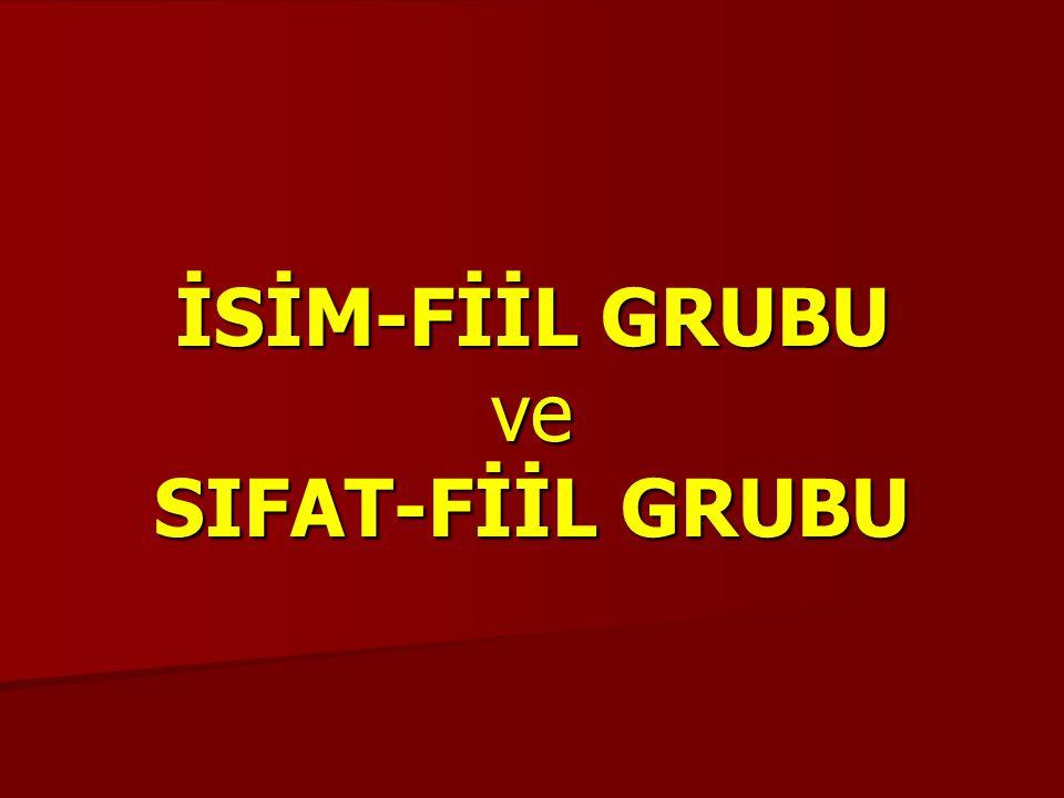 İSİM-FİİL GRUBU ve SIFAT-FİİL GRUBU