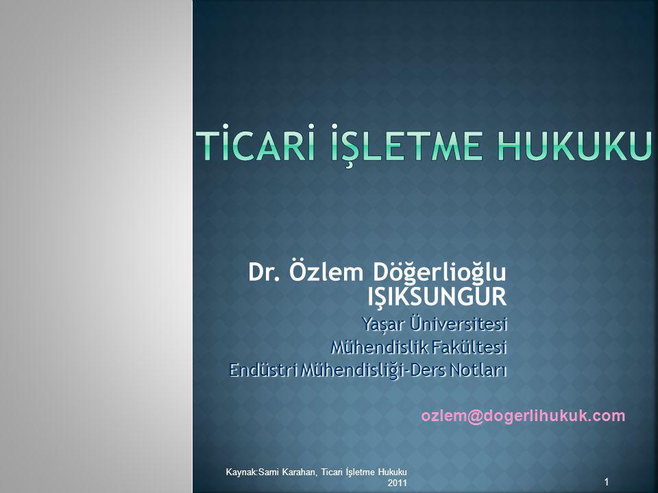 Dr. Özlem Döğerlioğlu IŞIKSUNGUR Yaşar Üniversitesi Mühendislik Fakültesi Endüstri Mühendisliği-Ders Notları ozlem@dogerlihukuk.com 1 Kaynak:Sami Kara