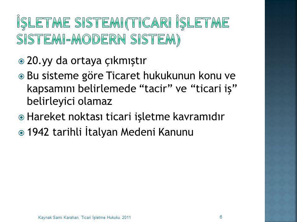  Ticaret hukukunun konu ve kapsamını belirlemede tek sistemin yeterli olmadığını benimseyen sistem  Farklı ağırlıkta olmakla birlikte tacir, ticari işlem ve ticari işletme kavramlarından ayrı ayrı yararlanır 7 Kaynak:Sami Karahan, Ticari İşletme Hukuku 2011