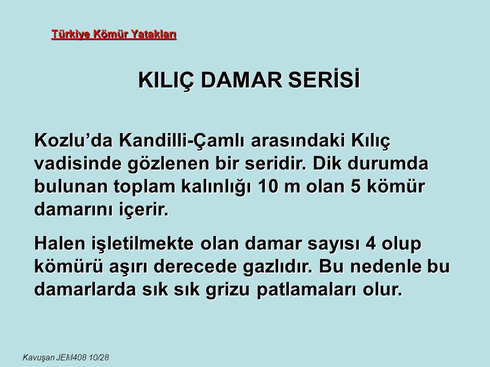 Türkiye Kömür Yatakları KILIÇ DAMAR SERİSİ Kavuşan JEM408 10/28 Kozlu'da Kandilli-Çamlı arasındaki Kılıç vadisinde gözlenen bir seridir. Dik durumda b