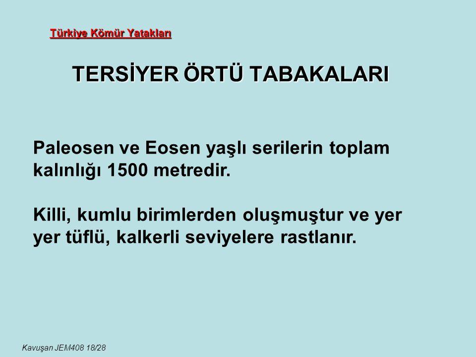 Türkiye Kömür Yatakları TERSİYER ÖRTÜ TABAKALARI Kavuşan JEM408 18/28 Paleosen ve Eosen yaşlı serilerin toplam kalınlığı 1500 metredir. Killi, kumlu b