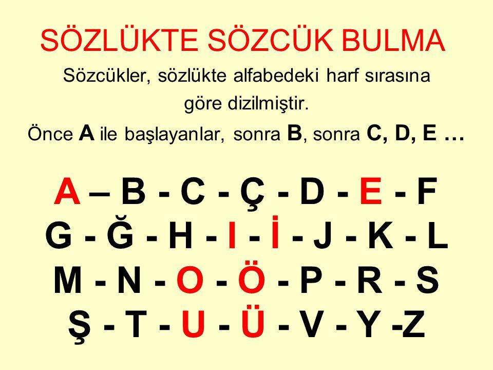 A - B - C - Ç - D - E - F - G - Ğ - H – I İ - J - K – L - M - N - O - Ö - P - R - S Ş - T - U - Ü - V - Y - Z SORU: Anne ve baba sözcüklerinden hangisi sözlükte daha önce yer almaktadır.