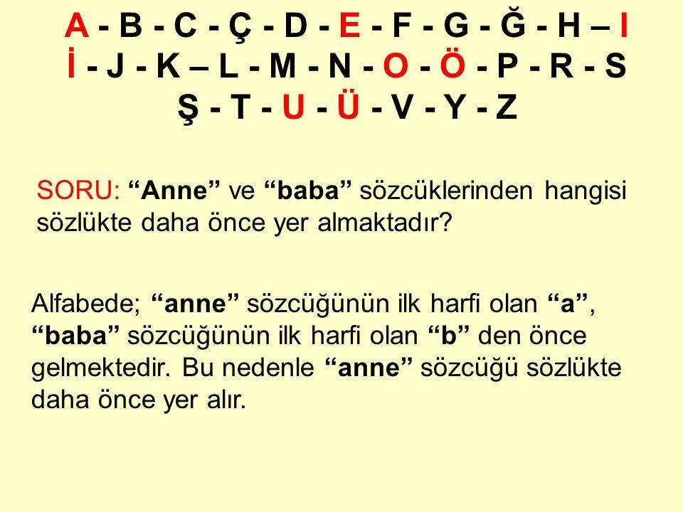 """A - B - C - Ç - D - E - F - G - Ğ - H – I İ - J - K – L - M - N - O - Ö - P - R - S Ş - T - U - Ü - V - Y - Z SORU: """"Anne"""" ve """"baba"""" sözcüklerinden ha"""