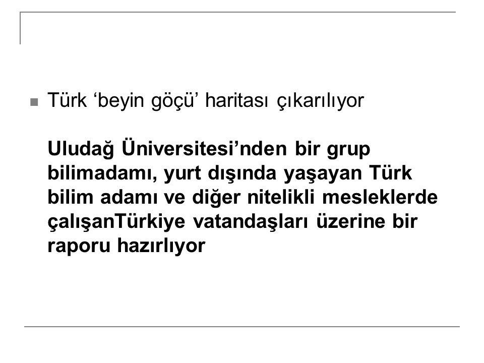 Türk 'beyin göçü' haritası çıkarılıyor Uludağ Üniversitesi'nden bir grup bilimadamı, yurt dışında yaşayan Türk bilim adamı ve diğer nitelikli meslekle