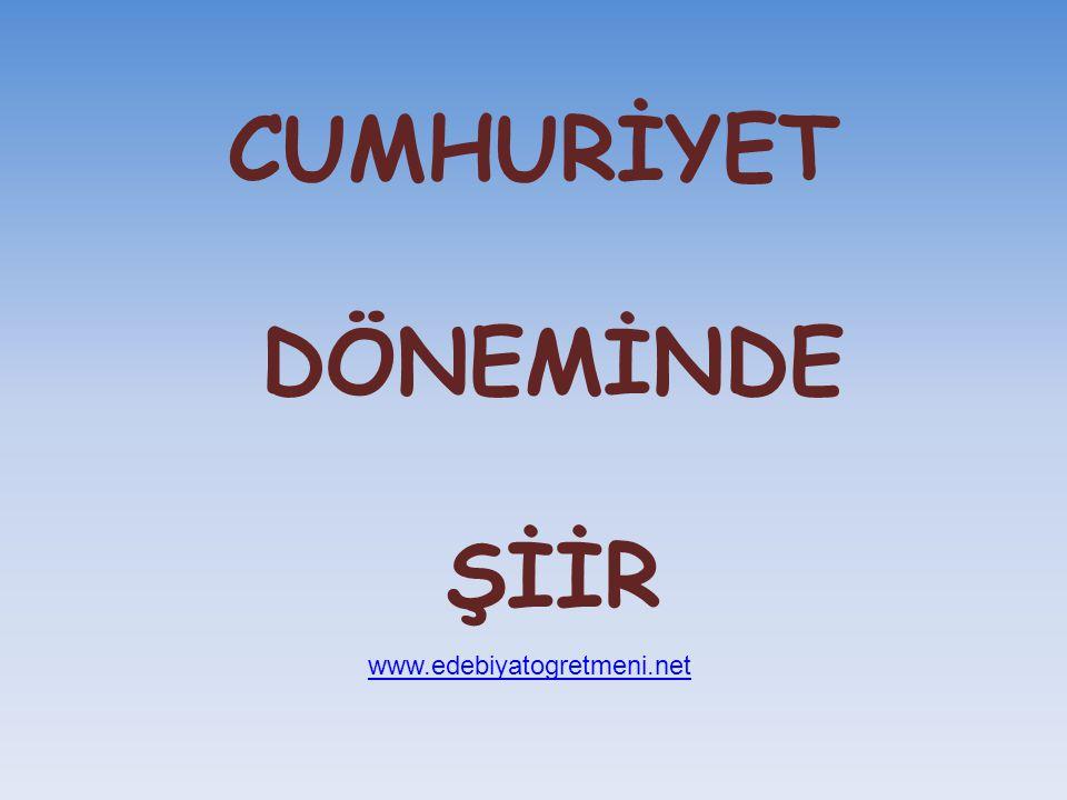 CUMHURİYET DÖNEMİNDE ŞİİR www.edebiyatogretmeni.net