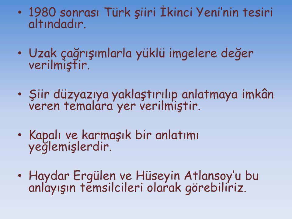 1980 sonrası Türk şiiri İkinci Yeni'nin tesiri altındadır. Uzak çağrışımlarla yüklü imgelere değer verilmiştir. Şiir düzyazıya yaklaştırılıp anlatmaya