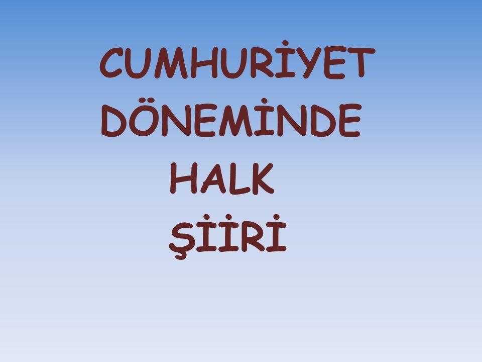 CUMHURİYET DÖNEMİNDE HALK ŞİİRİ