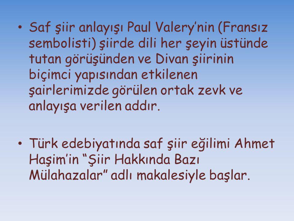 Saf şiir anlayışı Paul Valery'nin (Fransız sembolisti) şiirde dili her şeyin üstünde tutan görüşünden ve Divan şiirinin biçimci yapısından etkilenen ş