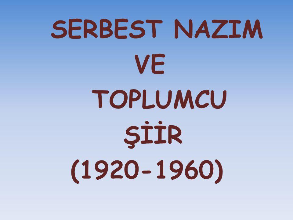 SERBEST NAZIM VE TOPLUMCU ŞİİR (1920-1960)