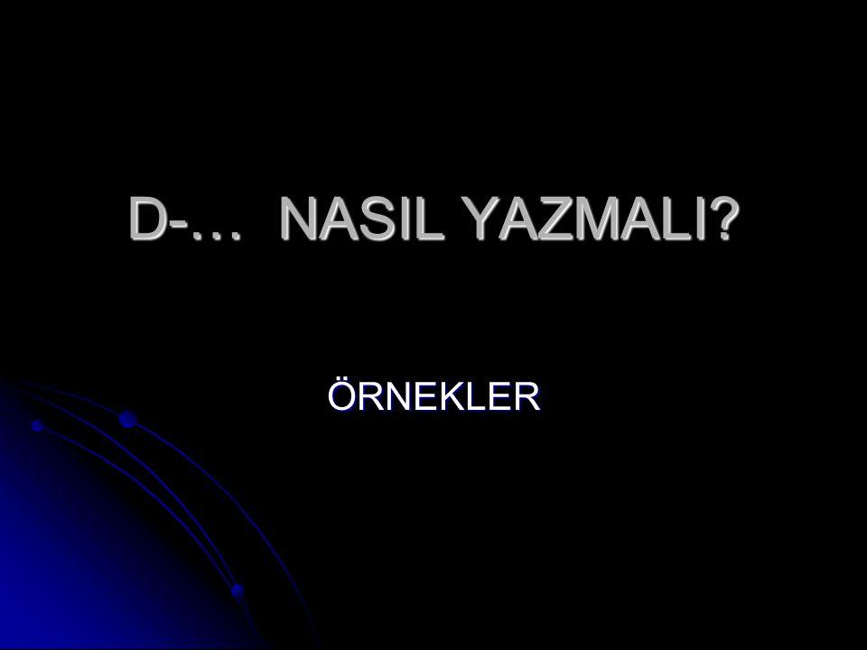 ÖRNEKLER D-… NASIL YAZMALI?