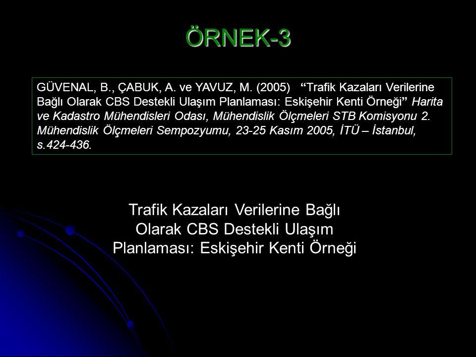 """ÖRNEK-3 GÜVENAL, B., ÇABUK, A. ve YAVUZ, M. (2005) """"Trafik Kazaları Verilerine Bağlı Olarak CBS Destekli Ulaşım Planlaması: Eskişehir Kenti Örneği"""" Ha"""