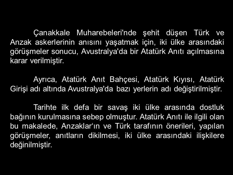 Çanakkale Muharebeleri'nde şehit düşen Türk ve Anzak askerlerinin anısını yaşatmak için, iki ülke arasındaki görüşmeler sonucu, Avustralya'da bir Atat