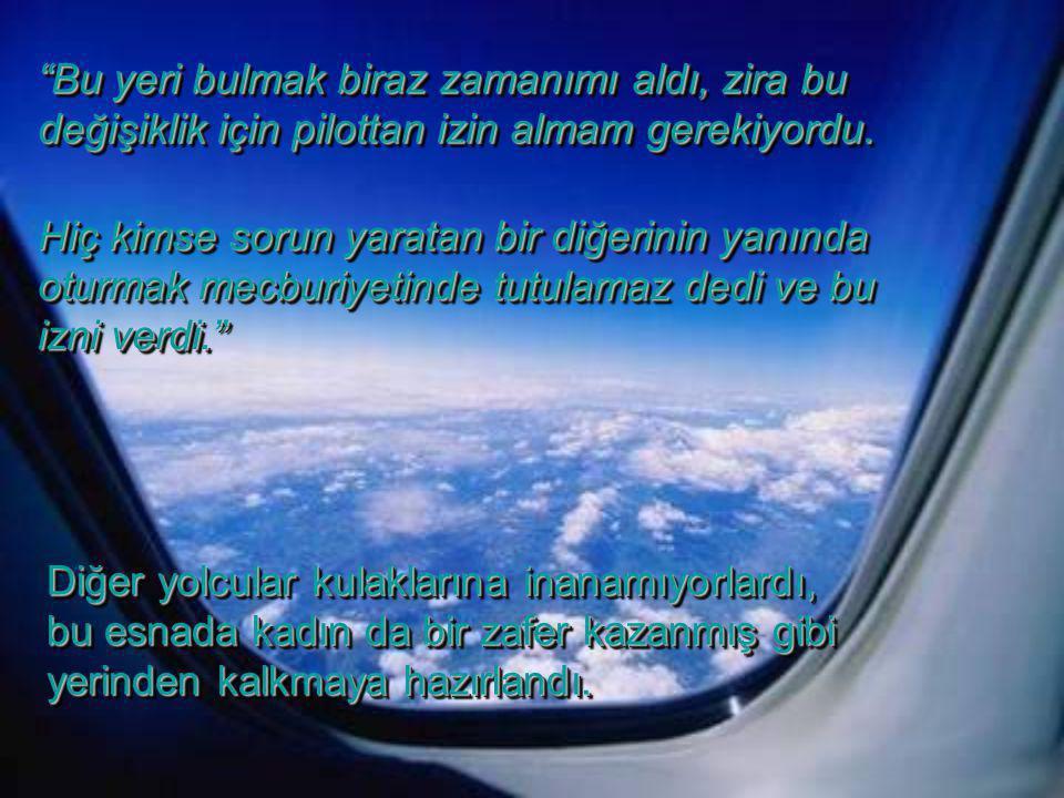 Birkaç dakika sonra hostes kadına : Çok özür dilerim gerçekten de uçakta Çok özür dilerim gerçekten de uçakta boş yer yok...