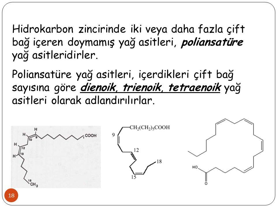18 Hidrokarbon zincirinde iki veya daha fazla çift bağ içeren doymamış yağ asitleri, poliansatüre yağ asitleridirler. Poliansatüre yağ asitleri, içerd