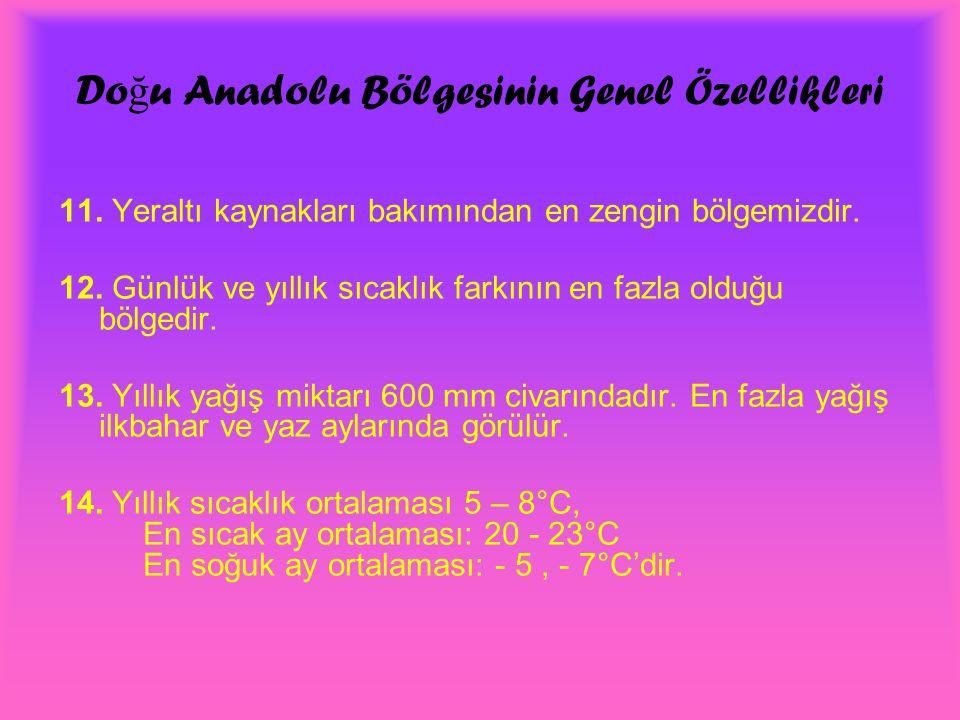Do ğ u Anadolu Bölgesinin Yeryüzü Ş ekilleri ve Di ğ er Özellikleri Batıdan doğuya gittikçe genişleyen Türkiye'nin doğusunda ülke topraklarının %21'ini kaplayan en geniş bölgemizidir.