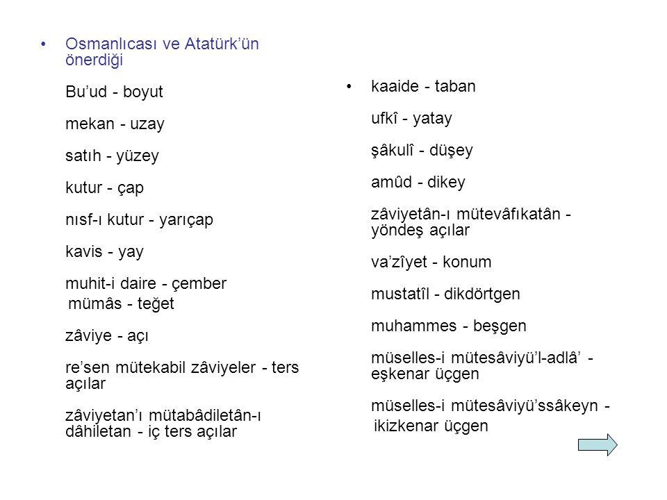 Atatürk'ün geometri kitabı Bilimsel terimlerin Türkçeleştirilmesinde karşımıza çıkan ilk adım yine, Atatürk'ün 1936-37 kış aylarında kendisinin yazdığ