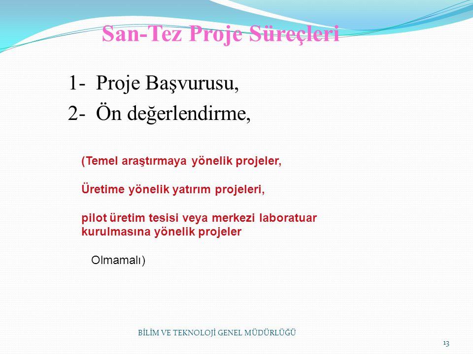 San-Tez Proje Süreçleri 1- Proje Başvurusu, 2- Ön değerlendirme, BİLİM VE TEKNOLOJİ GENEL MÜDÜRLÜĞÜ 13 (Temel araştırmaya yönelik projeler, Üretime yö