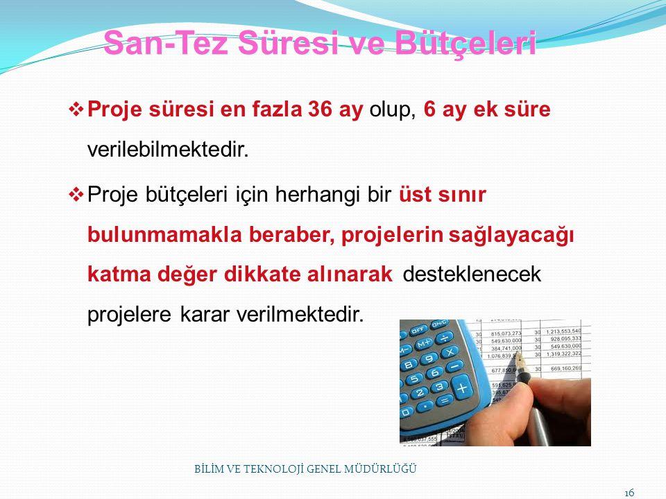 San-Tez Süresi ve Bütçeleri  Proje süresi en fazla 36 ay olup, 6 ay ek süre verilebilmektedir.  Proje bütçeleri için herhangi bir üst sınır bulunmam
