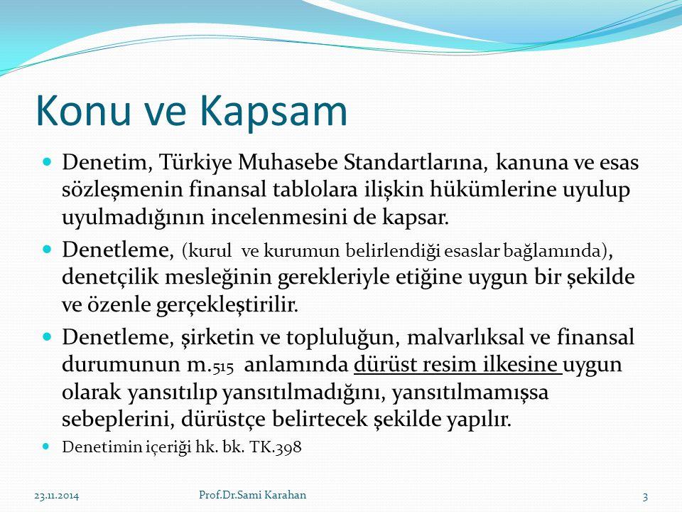 Konu ve Kapsam Denetim, Türkiye Muhasebe Standartlarına, kanuna ve esas sözleşmenin finansal tablolara ilişkin hükümlerine uyulup uyulmadığının incelenmesini de kapsar.