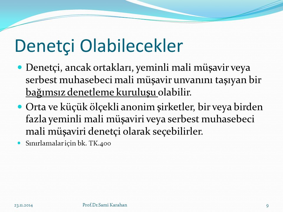 Denetçi Olabilecekler 23.11.20149Prof.Dr.Sami Karahan Denetçi, ancak ortakları, yeminli mali müşavir veya serbest muhasebeci mali müşavir unvanını taşıyan bir bağımsız denetleme kuruluşu olabilir.