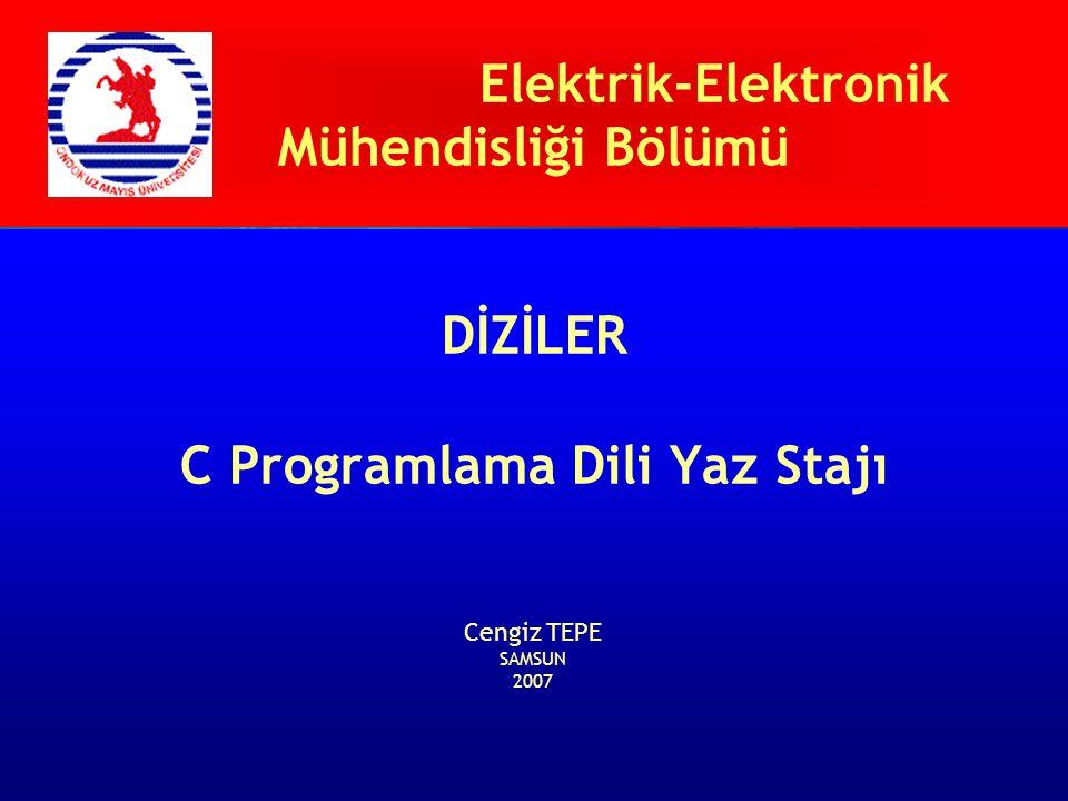 Elektrik-Elektronik Mühendisliği Bölümü DİZİLER C Programlama Dili Yaz Stajı Cengiz TEPE SAMSUN 2007
